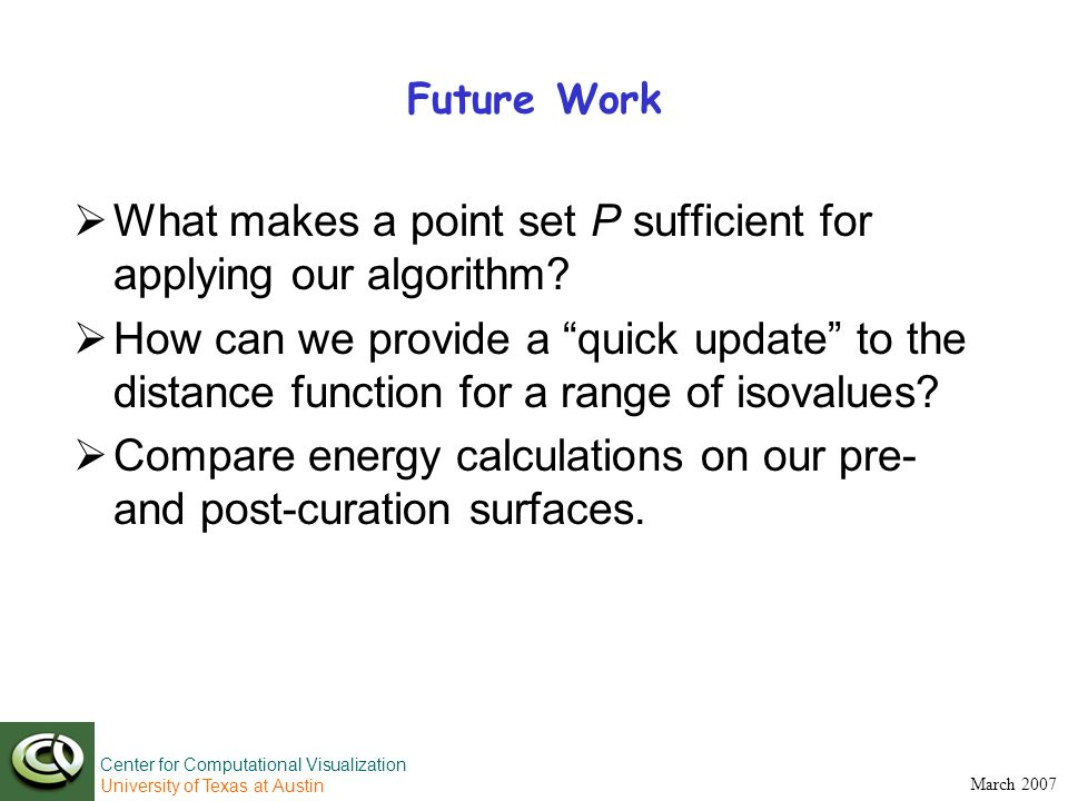 Center for Computational Visualization University of Texas at Austin March 2007 Future Work  What makes a point set P sufficient for applying our algorithm.