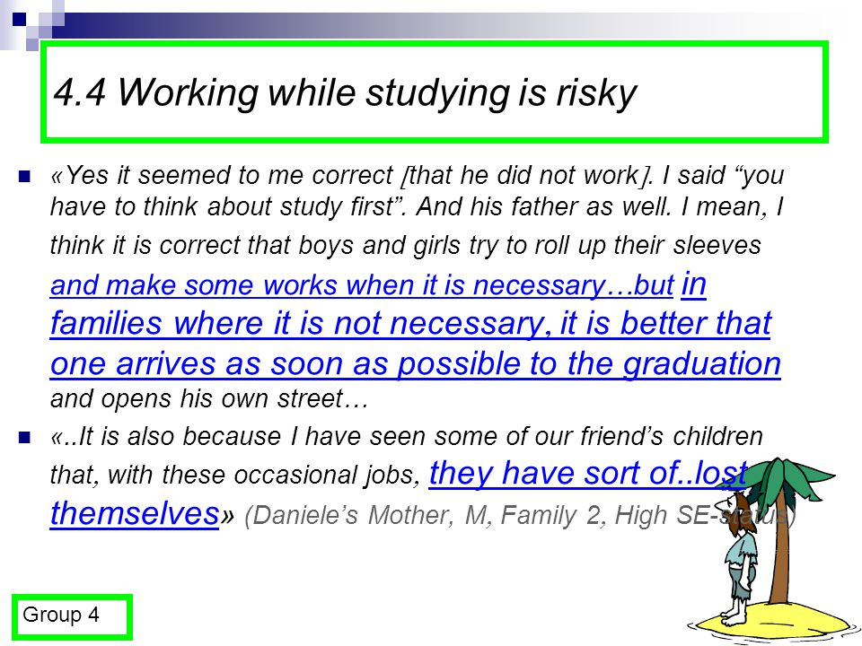 20 4.4 Working while studying is risky Group 4 «Yes it seemed to me correct  that he did not work .