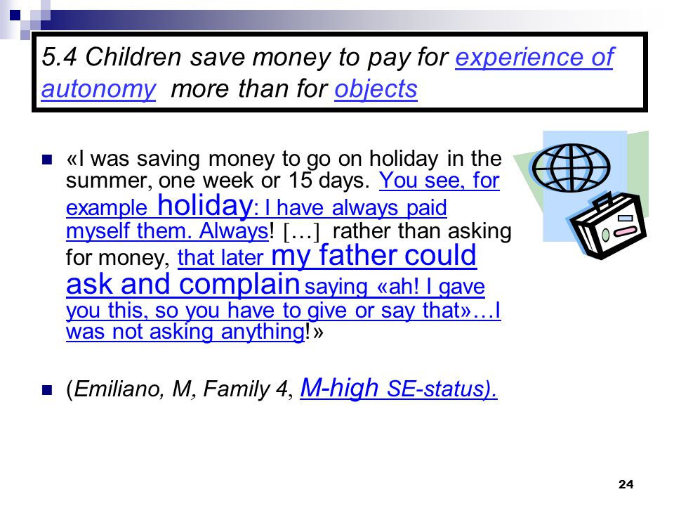 24 5.4 Children save money to pay for experience of autonomy more than for objects «I was saving money to go on holiday in the summer  one week or 15 days.