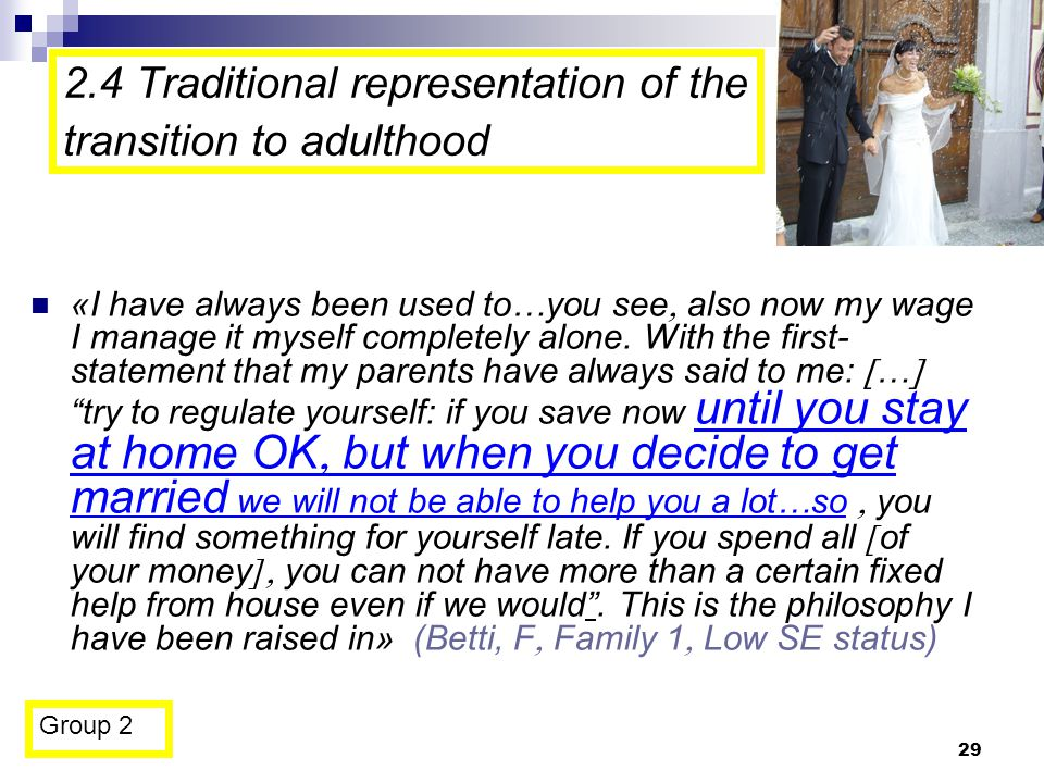 29 2.4 Traditional representation of the transition to adulthood «I have always been used to…you see  also now my wage I manage it myself completely alone.
