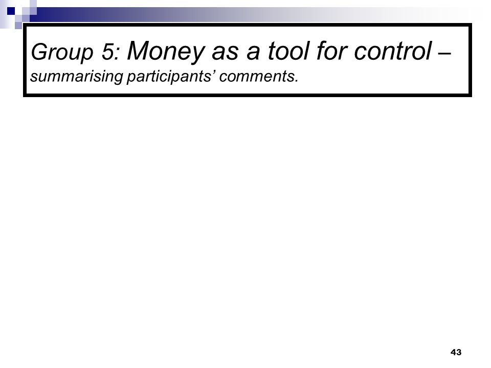 43 Group 5: Money as a tool for control – summarising participants' comments.