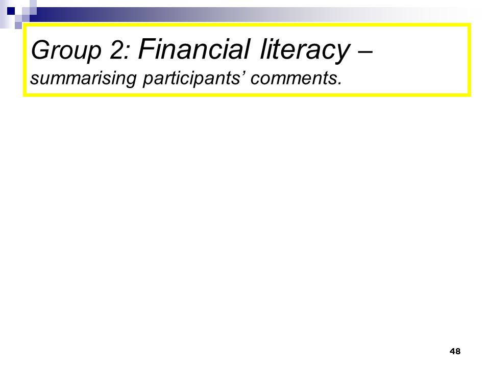 48 Group 2: Financial literacy – summarising participants' comments.