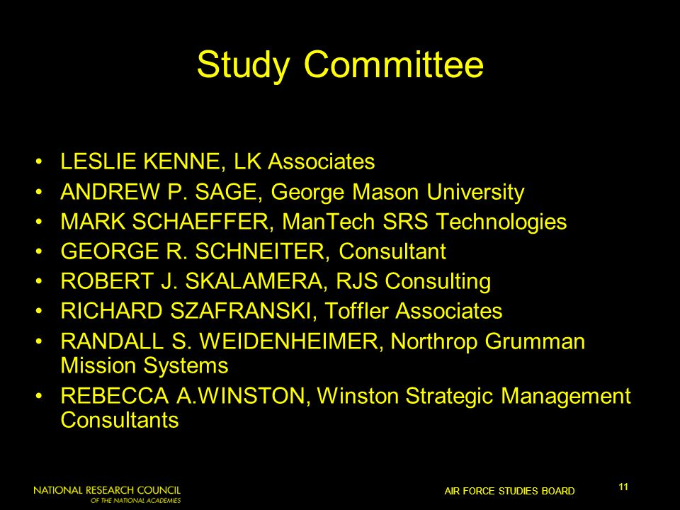 AIR FORCE STUDIES BOARD 11 Study Committee LESLIE KENNE, LK Associates ANDREW P.