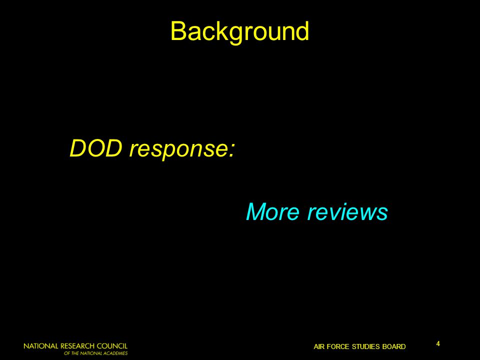 AIR FORCE STUDIES BOARD 4 Background DOD response: More reviews