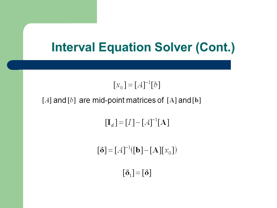 and are mid-point matrices of and Interval Equation Solver (Cont.)