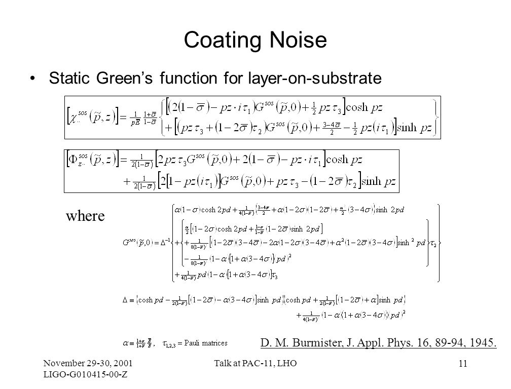 November 29-30, 2001 LIGO-G010415-00-Z Talk at PAC-11, LHO 11 Coating Noise Static Green's function for layer-on-substrate where D.