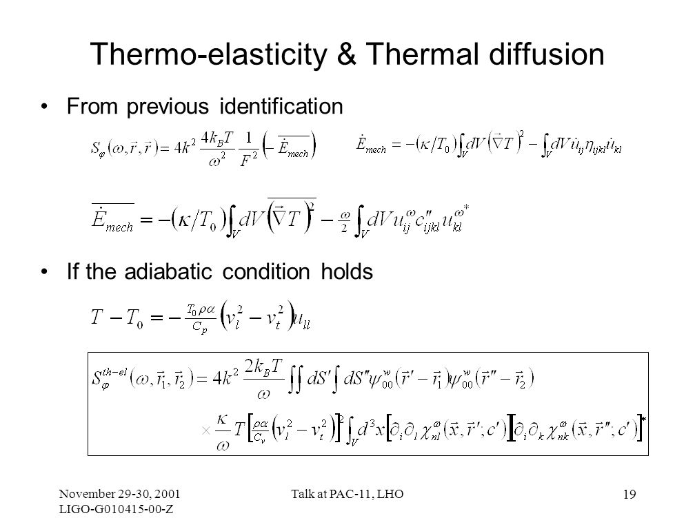 November 29-30, 2001 LIGO-G010415-00-Z Talk at PAC-11, LHO 19 Thermo-elasticity & Thermal diffusion From previous identification If the adiabatic condition holds