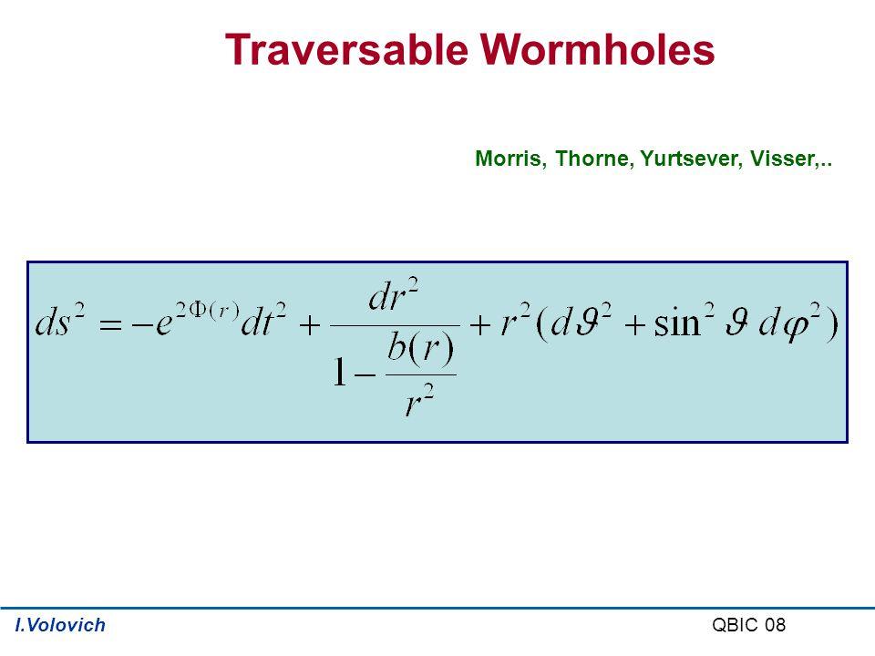 Traversable Wormholes Morris, Thorne, Yurtsever, Visser,.. QBIC 08I.Volovich