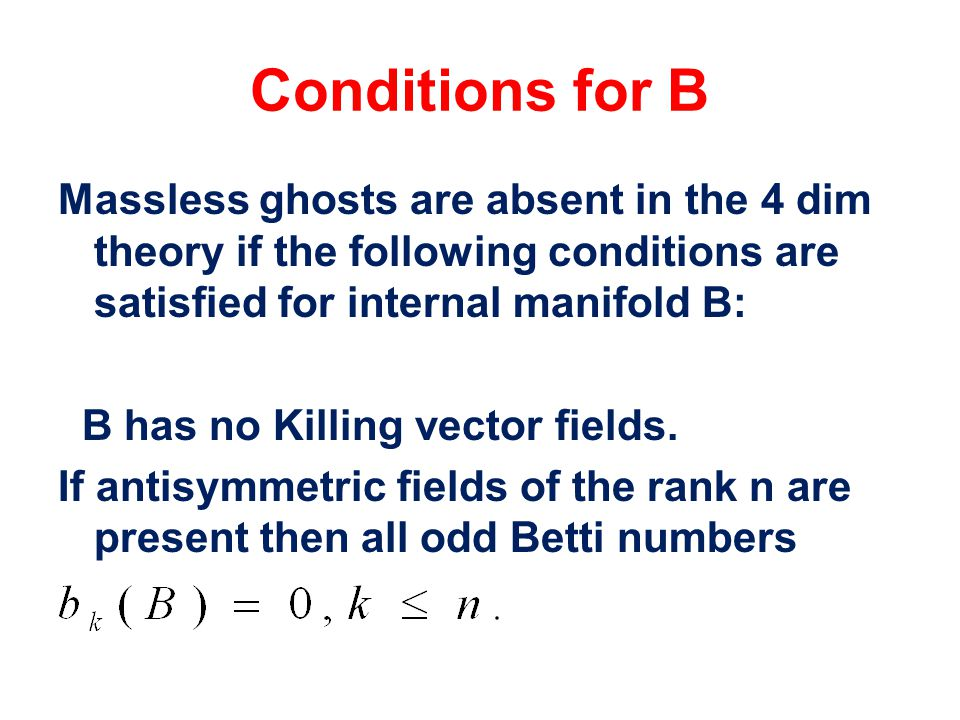 Conditions for B Massless ghosts are absent in the 4 dim theory if the following conditions are satisfied for internal manifold B: B has no Killing vector fields.