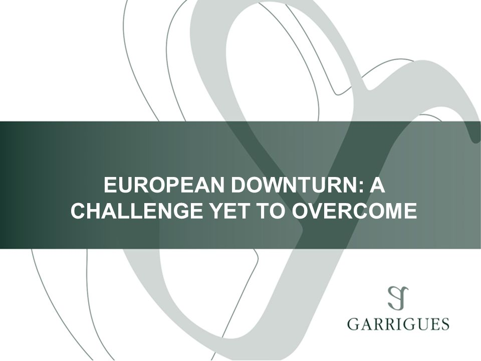 EUROPEAN DOWNTURN: A CHALLENGE YET TO OVERCOME