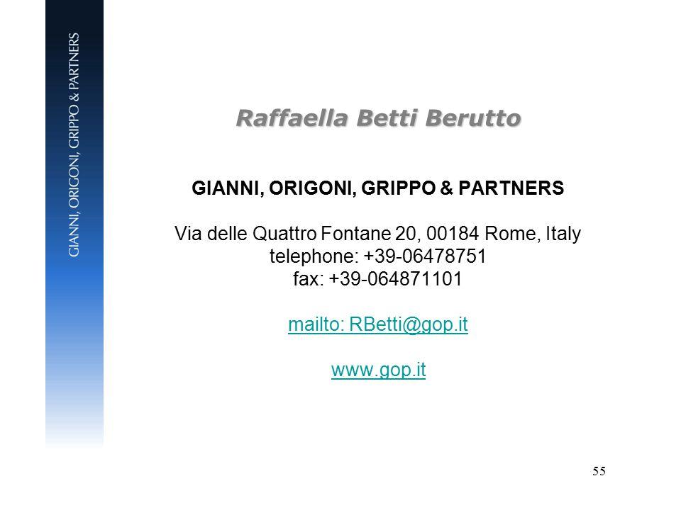 55 Raffaella Betti Berutto Raffaella Betti Berutto GIANNI, ORIGONI, GRIPPO & PARTNERS Via delle Quattro Fontane 20, 00184 Rome, Italy telephone: +39-06478751 fax: +39-064871101 mailto: RBetti@gop.it www.gop.it mailto: RBetti@gop.it www.gop.it