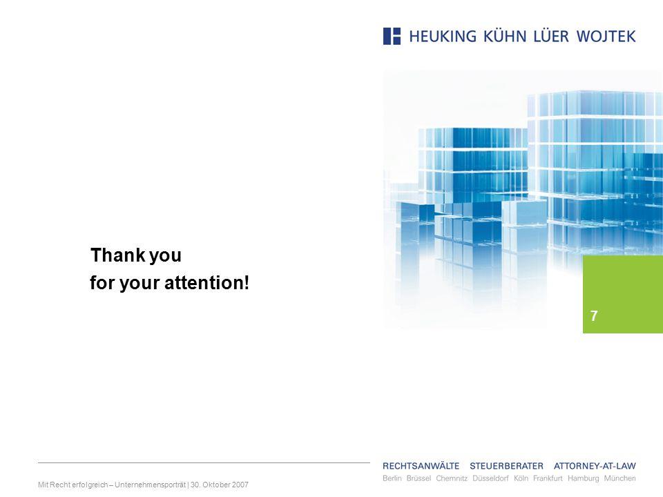 Mit Recht erfolgreich – Unternehmensporträt | 30. Oktober 2007 62 Thank you for your attention! 7