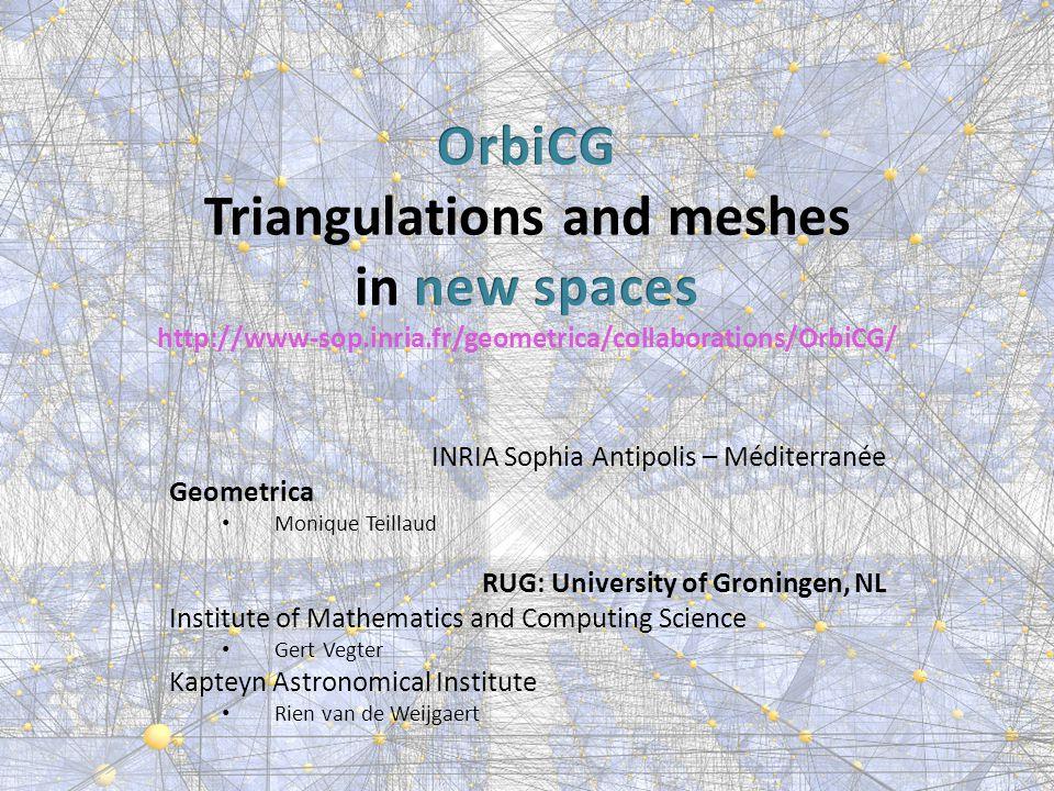 INRIA Sophia Antipolis – Méditerranée Geometrica Monique Teillaud RUG: University of Groningen, NL Institute of Mathematics and Computing Science Gert