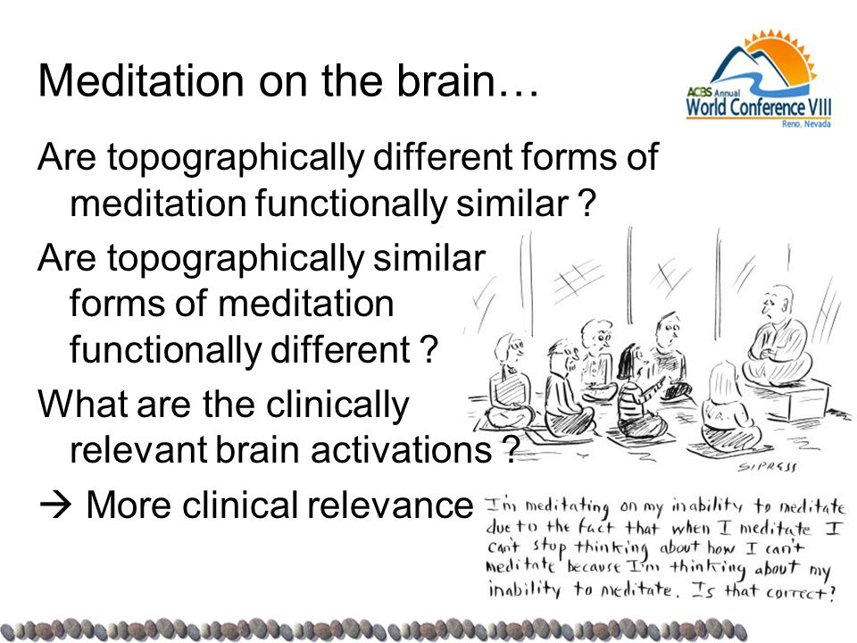 Meditation on the brain… Are topographically different forms of meditation functionally similar ? Are topographically similar forms of meditation func