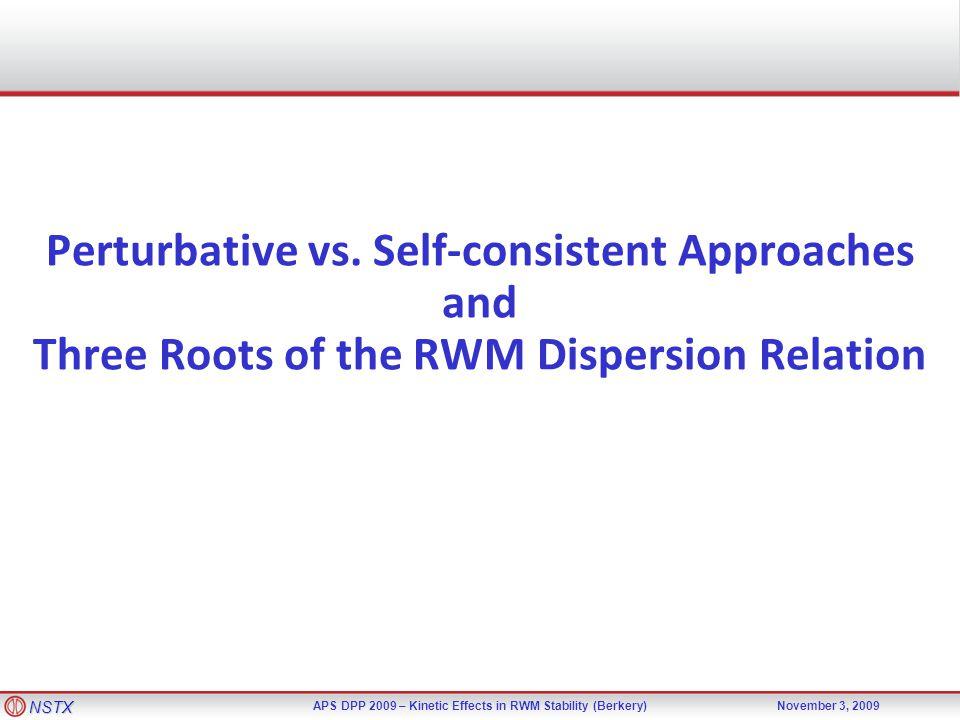 NSTX APS DPP 2009 – Kinetic Effects in RWM Stability (Berkery)November 3, 2009 Perturbative vs.