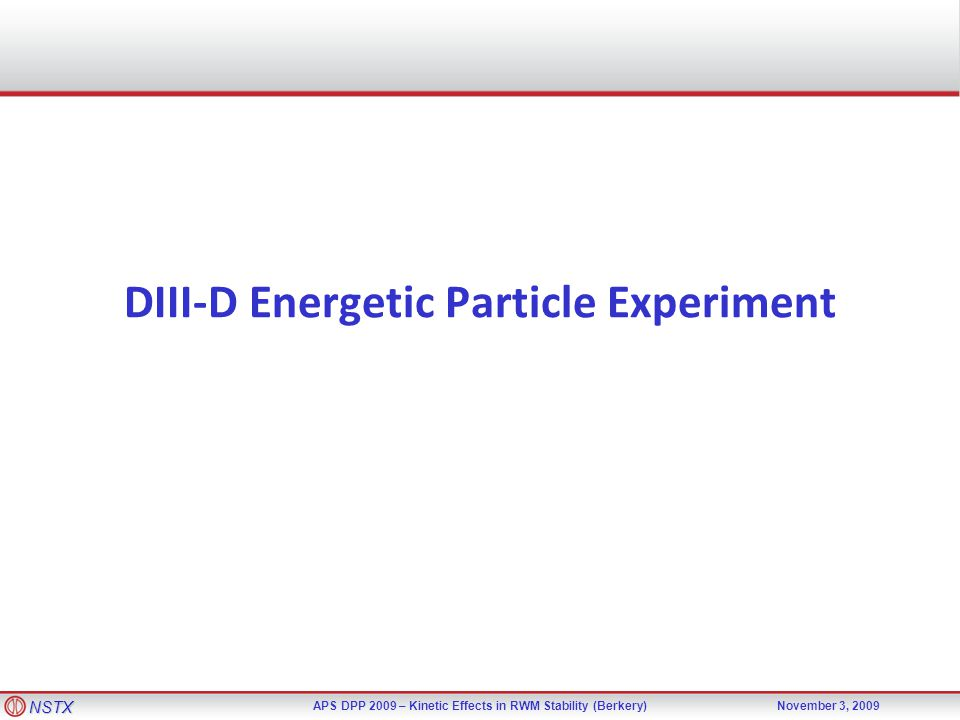 NSTX APS DPP 2009 – Kinetic Effects in RWM Stability (Berkery)November 3, 2009 DIII-D Energetic Particle Experiment