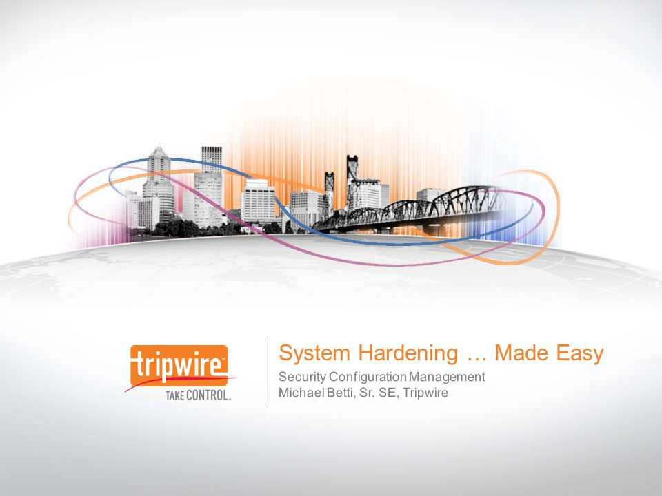 System Hardening … Made Easy Security Configuration Management Michael Betti, Sr. SE, Tripwire