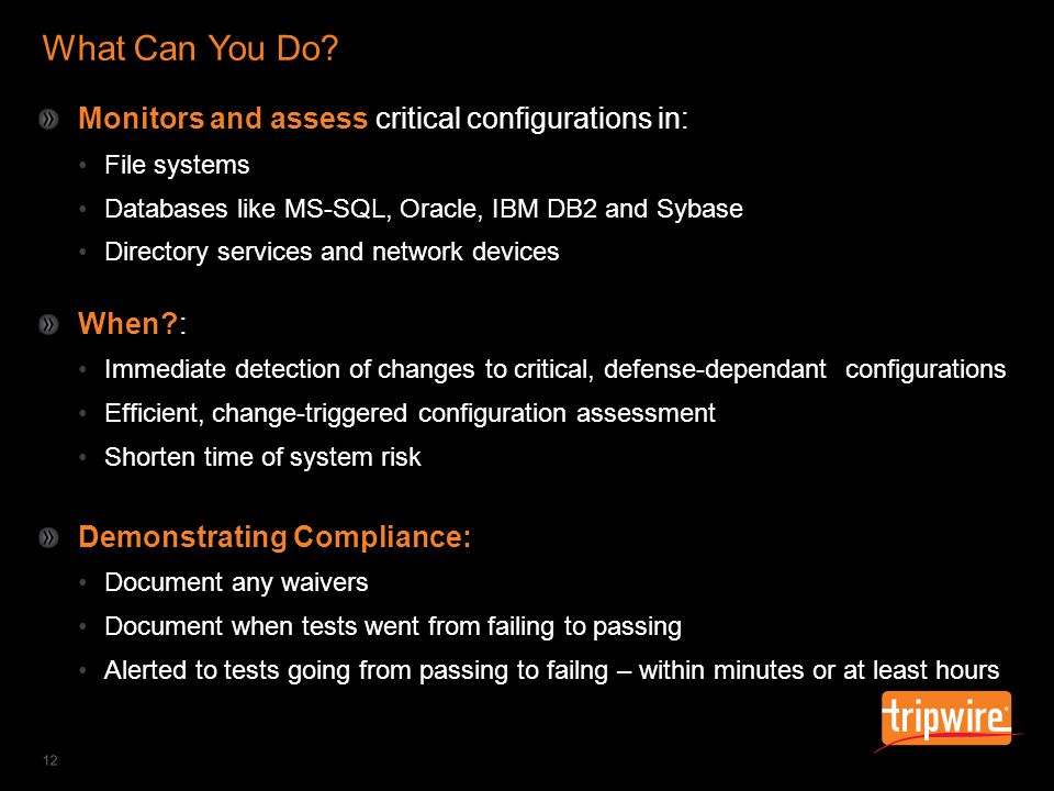 IT SECURITY & COMPLIANCE AUTOMATION What Can You Do? 12 Monitors and assess critical configurations in: File systems Databases like MS-SQL, Oracle, IB