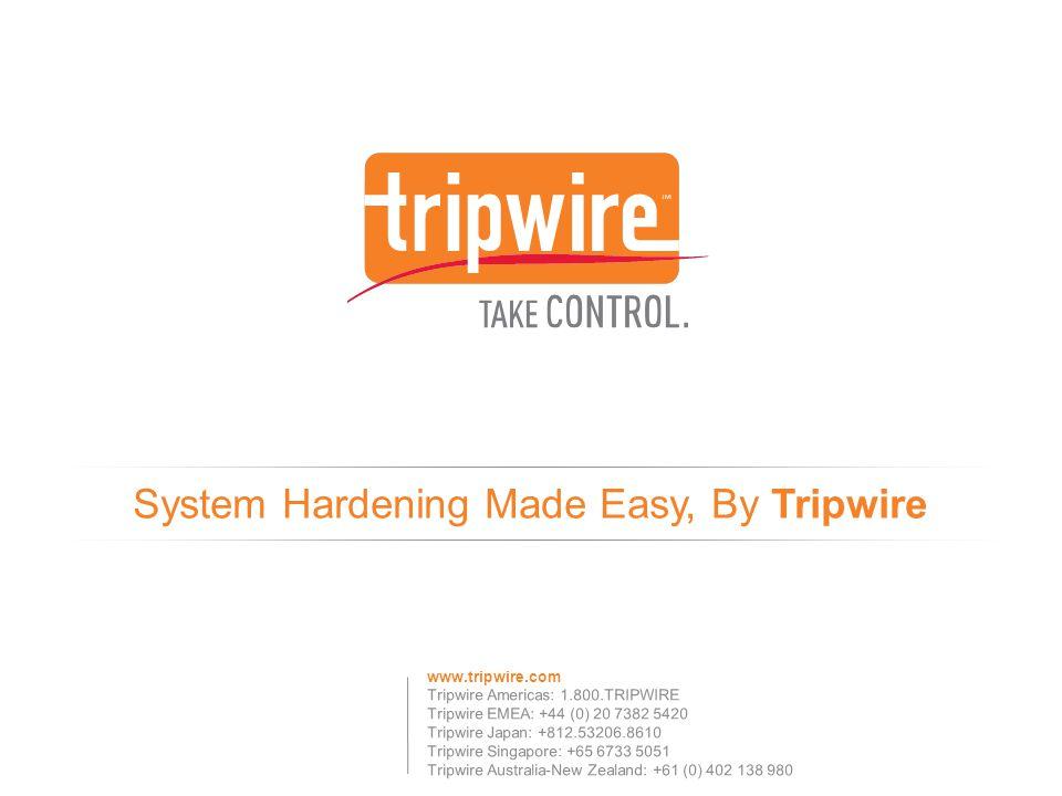 www.tripwire.com Tripwire Americas: 1.800.TRIPWIRE Tripwire EMEA: +44 (0) 20 7382 5420 Tripwire Japan: +812.53206.8610 Tripwire Singapore: +65 6733 5051 Tripwire Australia-New Zealand: +61 (0) 402 138 980 System Hardening Made Easy, By Tripwire