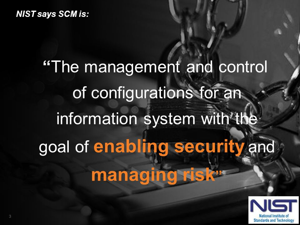 """IT SECURITY & COMPLIANCE AUTOMATION 3 """"The management and control of configurations for an information system with the goal of enabling security and m"""