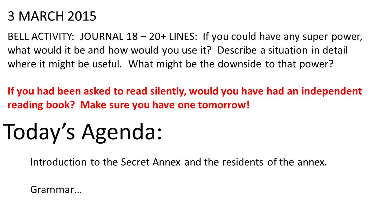 3 MARCH 2015 BELL ACTIVITY: JOURNAL 18 – 20+ LINES: If you could have any super power, what would it be and how would you use it.