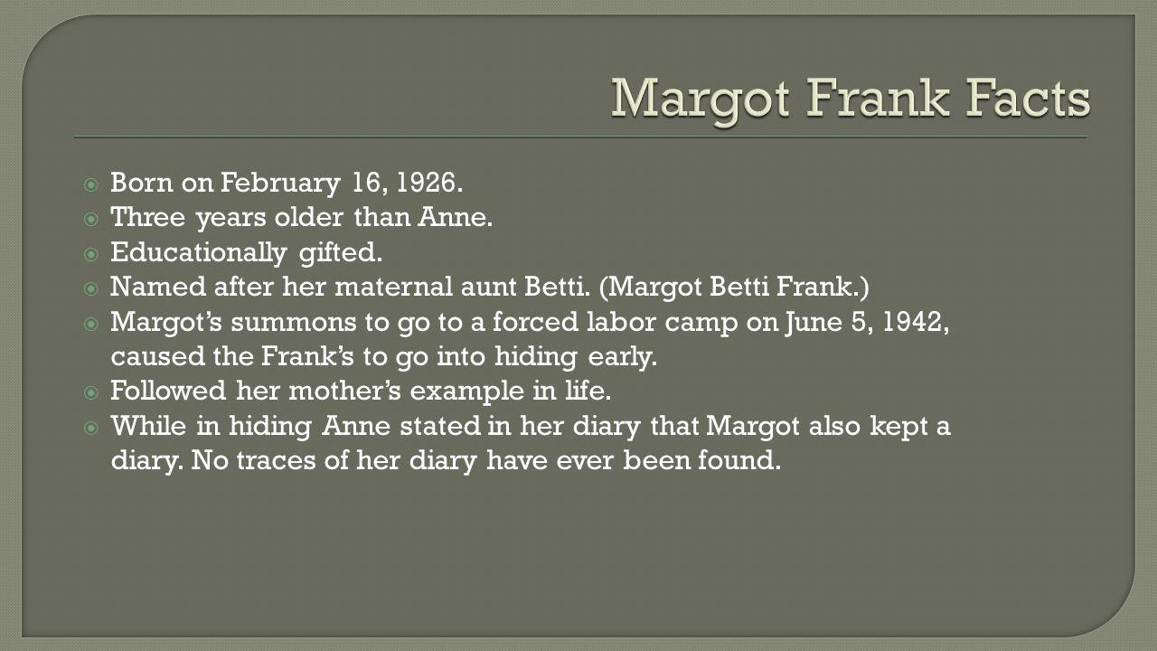  Born on February 16, 1926.  Three years older than Anne.