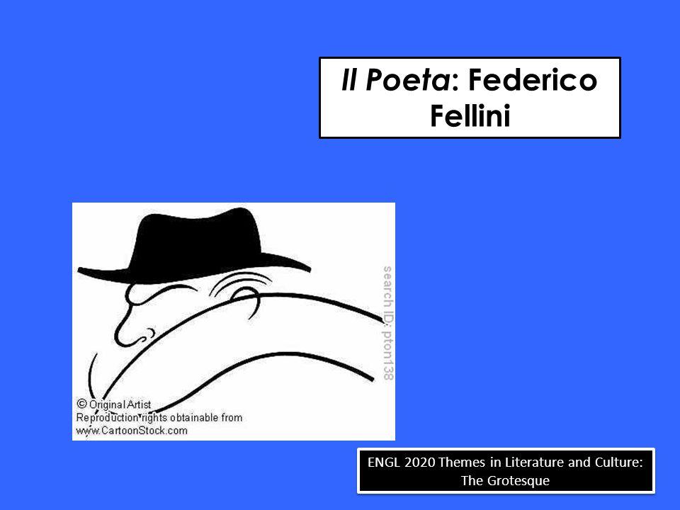 ENGL 2020 Themes in Literature and Culture: The Grotesque Il Poeta : Federico Fellini
