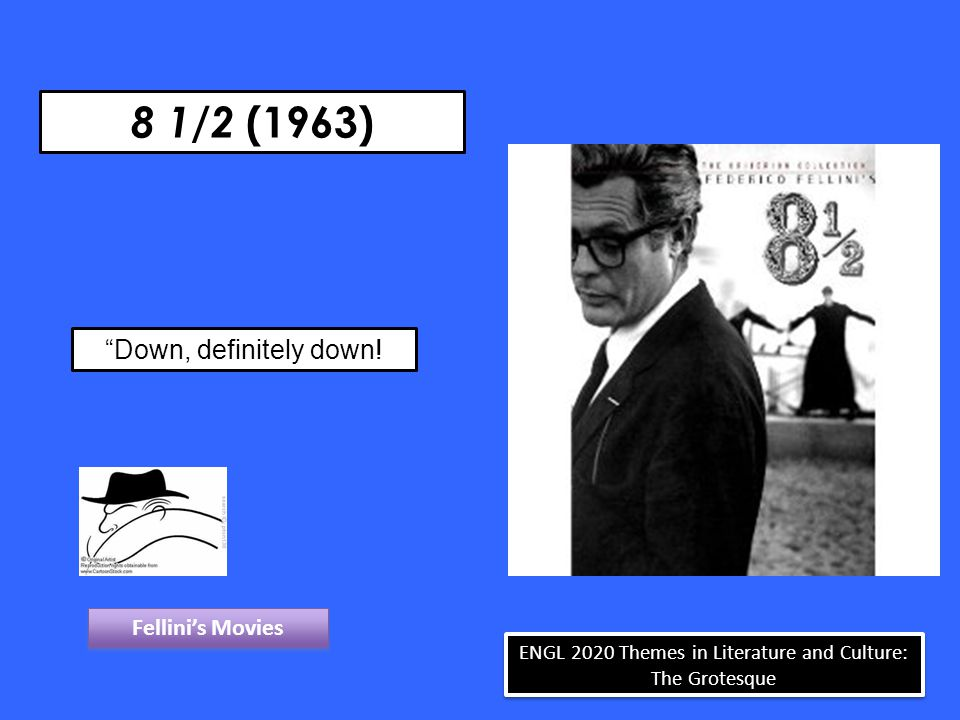 "8 1/2 (1963) ""Down, definitely down! Fellini's Movies ENGL 2020 Themes in Literature and Culture: The Grotesque"