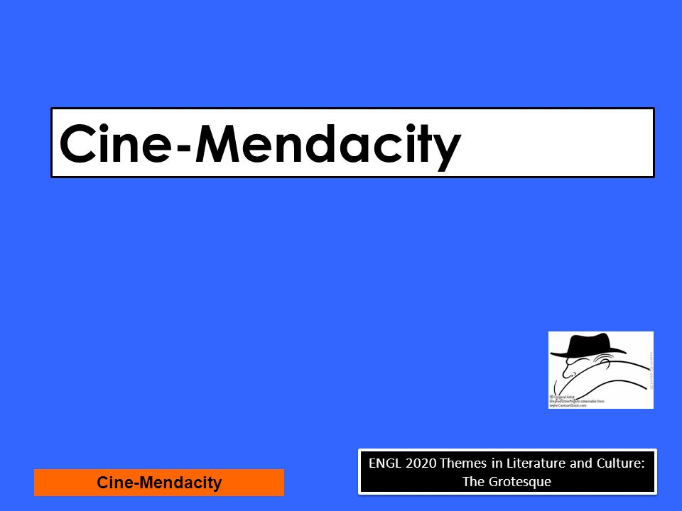 Cine-Mendacity ENGL 2020 Themes in Literature and Culture: The Grotesque