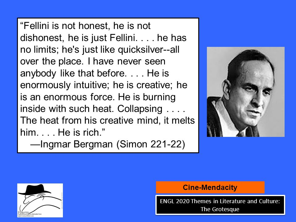 Fellini is not honest, he is not dishonest, he is just Fellini....