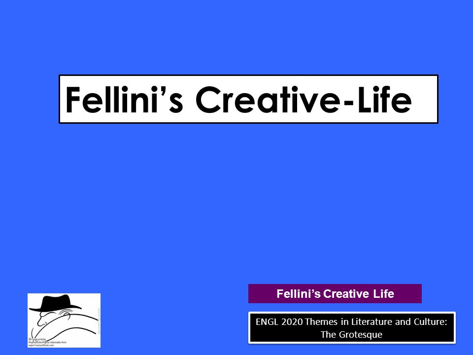 Fellini's Creative-Life Fellini's Creative Life ENGL 2020 Themes in Literature and Culture: The Grotesque