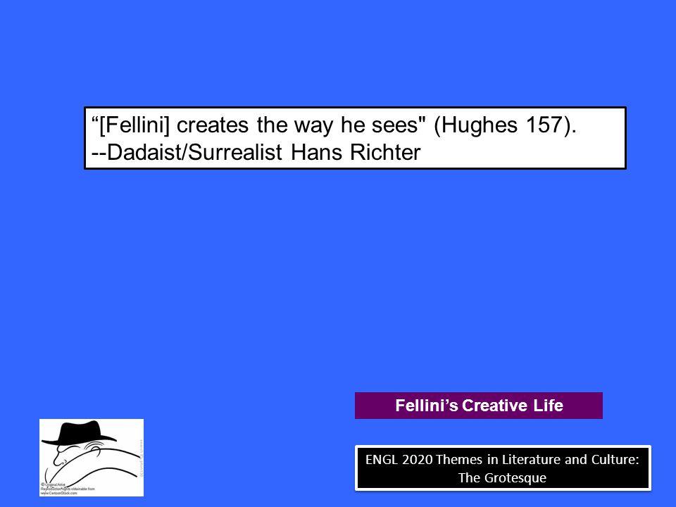 [Fellini] creates the way he sees (Hughes 157).