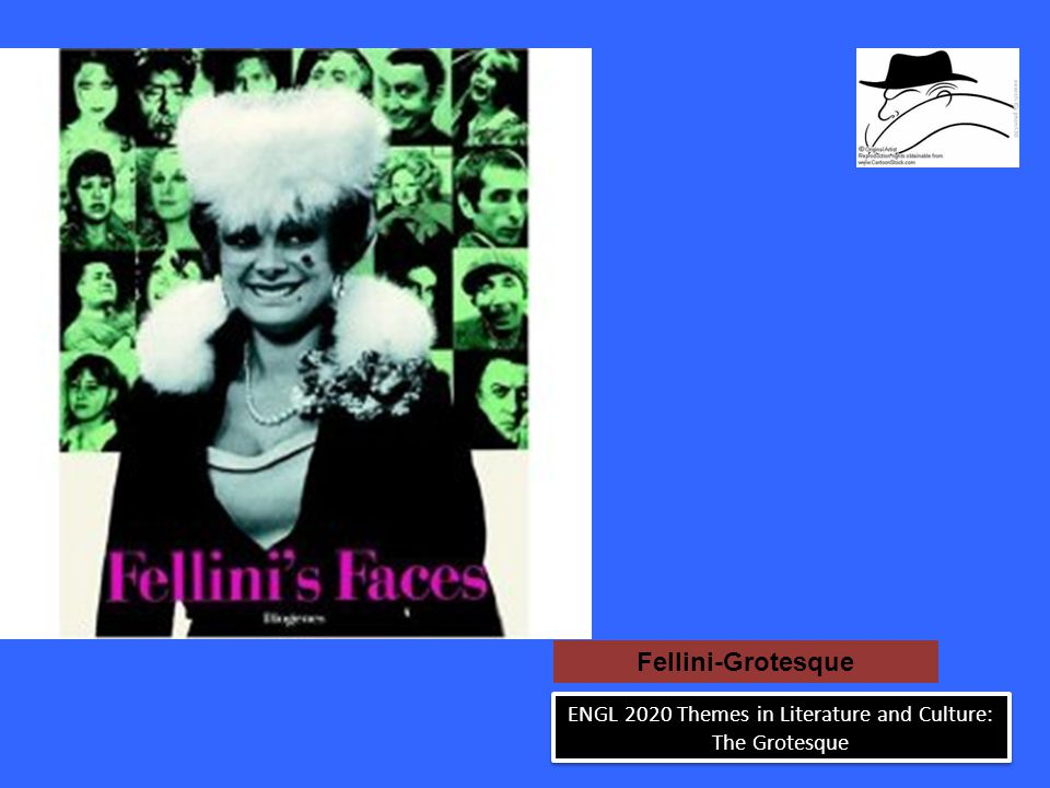 Fellini-Grotesque ENGL 2020 Themes in Literature and Culture: The Grotesque