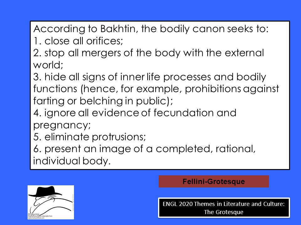 According to Bakhtin, the bodily canon seeks to: 1.