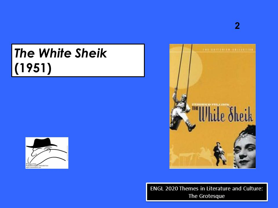 The White Sheik (1951) 2 ENGL 2020 Themes in Literature and Culture: The Grotesque