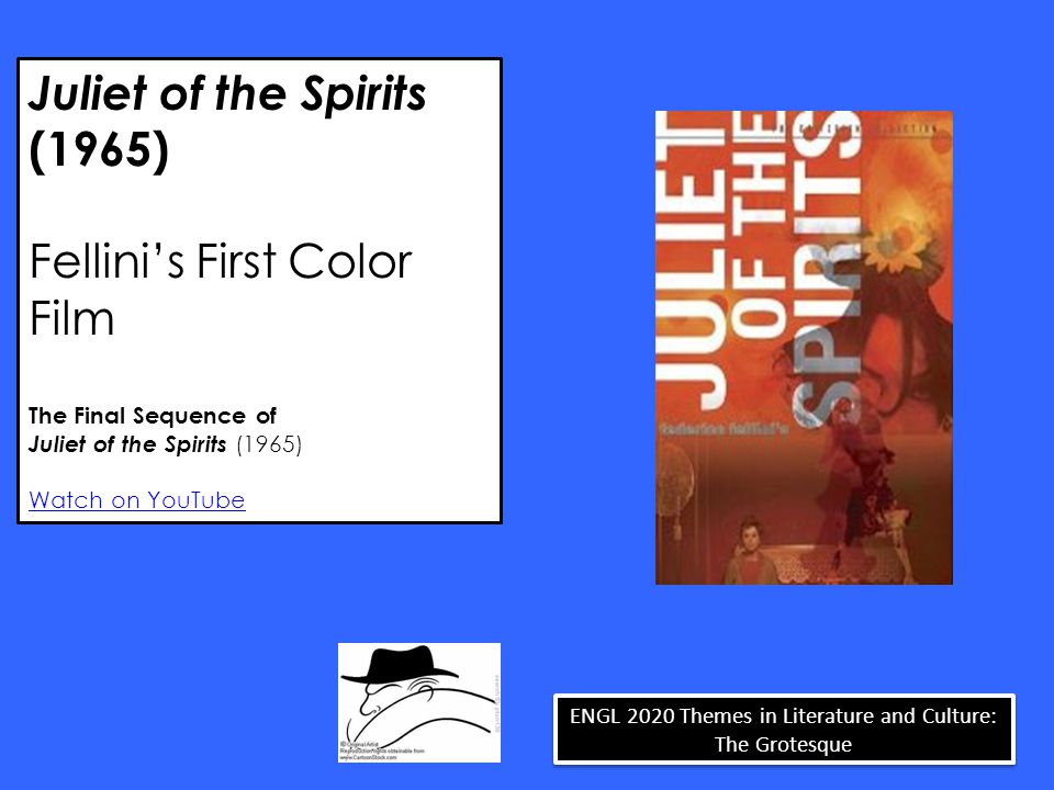 Juliet of the Spirits (1965) Fellini's First Color Film The Final Sequence of Juliet of the Spirits (1965) Watch on YouTube ENGL 2020 Themes in Literature and Culture: The Grotesque
