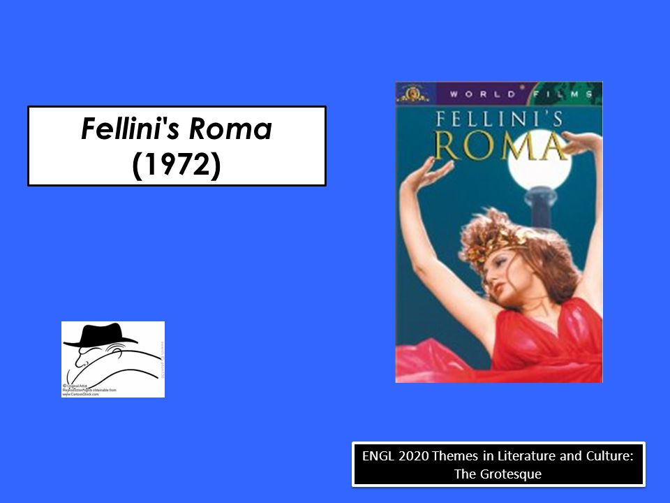 Fellini s Roma (1972) ENGL 2020 Themes in Literature and Culture: The Grotesque