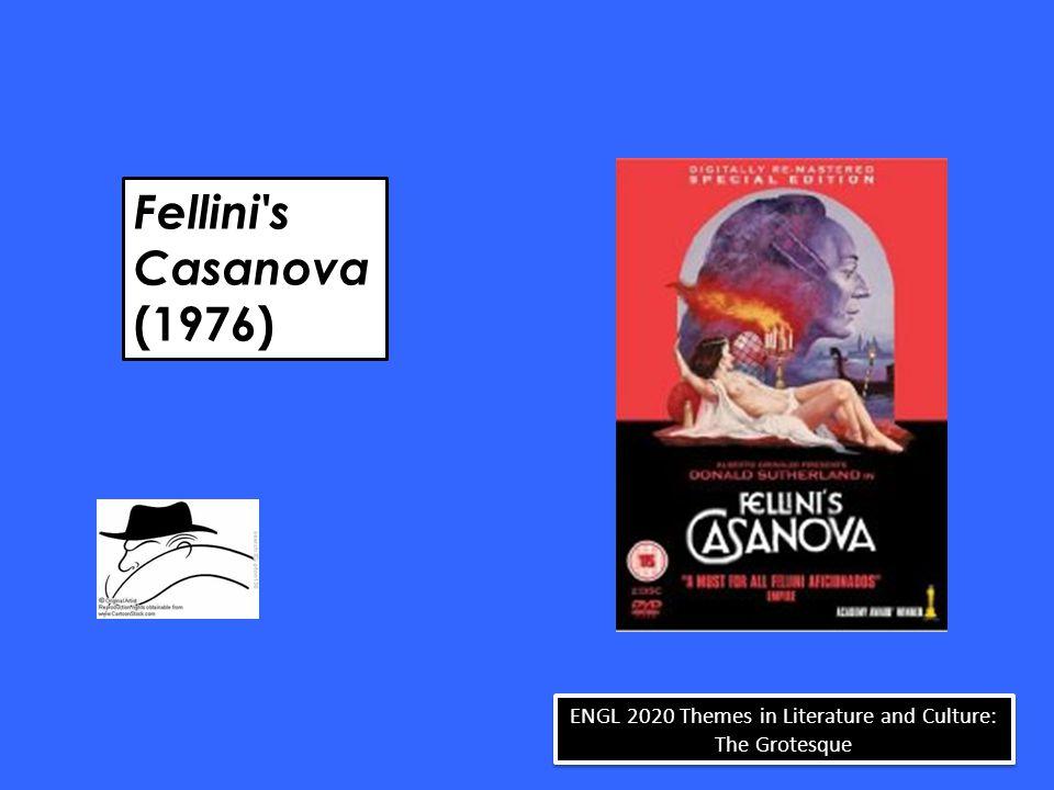 Fellini s Casanova (1976) ENGL 2020 Themes in Literature and Culture: The Grotesque