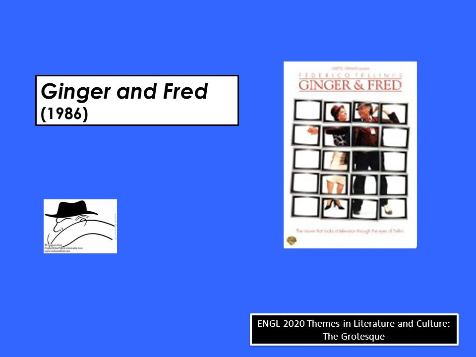 Ginger and Fred (1986) ENGL 2020 Themes in Literature and Culture: The Grotesque