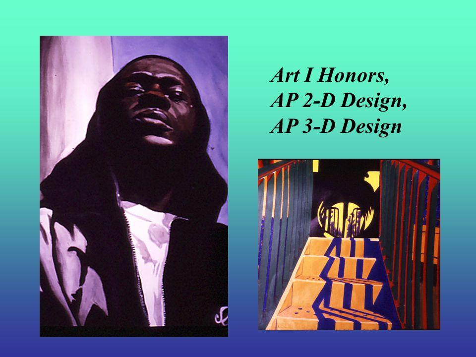Art I Honors, AP 2-D Design, AP 3-D Design
