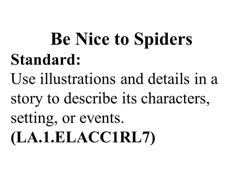 Be Nice to Spiders Standard: Use illustrations and details in a story to describe its characters, setting, or events.