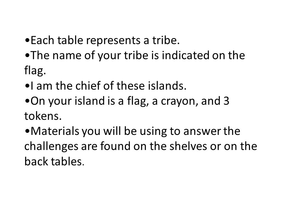 Each table represents a tribe. The name of your tribe is indicated on the flag.