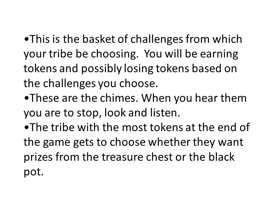 This is the basket of challenges from which your tribe be choosing.