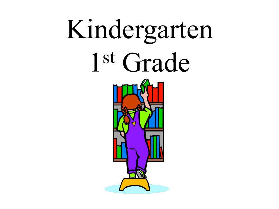 Kindergarten 1 st Grade
