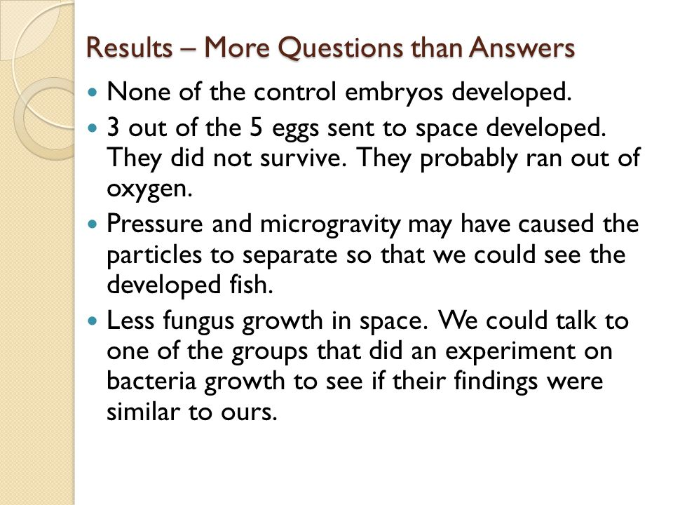 None of the control embryos developed. 3 out of the 5 eggs sent to space developed.