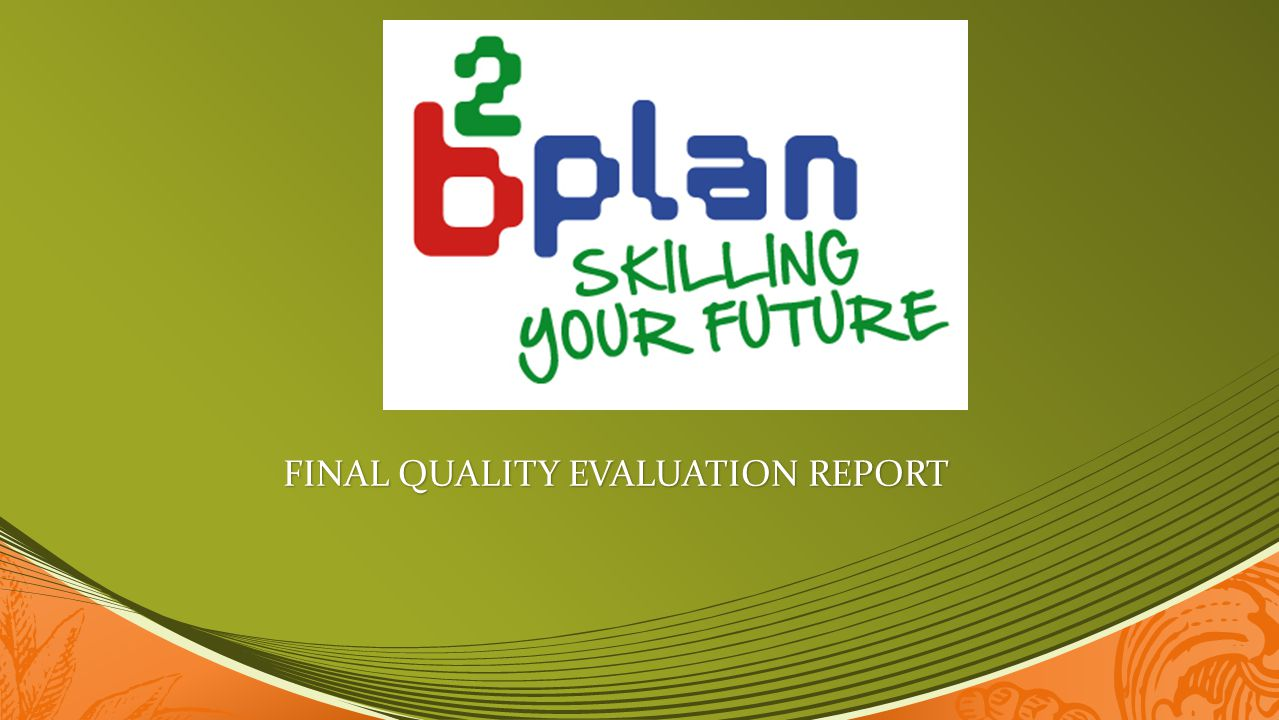 The meaning of Quality assurance in B-PLAN 2°ROUND In the B-PLAN 2°ROUND it was essential to monitor and evaluate the entire process and the results, point out the progress, identify immediately the possible problems and register step by step the positive results.
