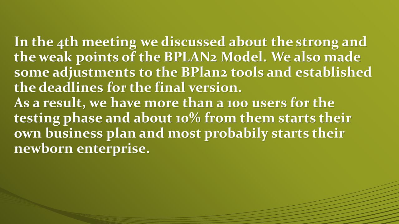 In the 4th meeting we discussed about the strong and the weak points of the BPLAN2 Model.