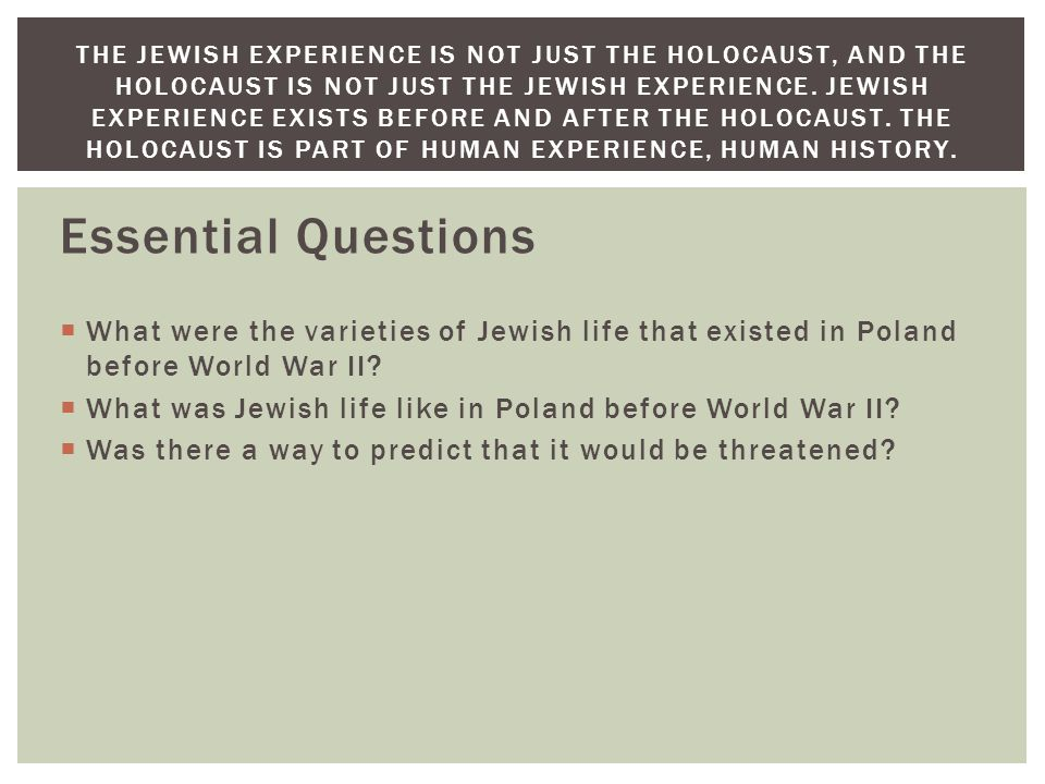 Essential Questions  What were the varieties of Jewish life that existed in Poland before World War II.