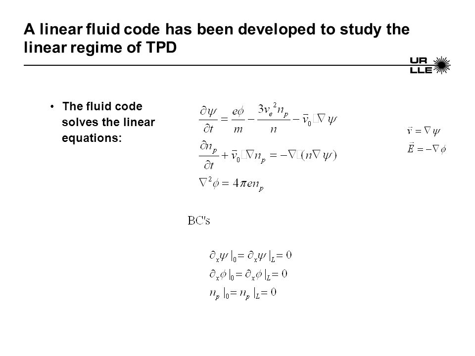 A linear fluid code has been developed to study the linear regime of TPD The fluid code solves the linear equations: