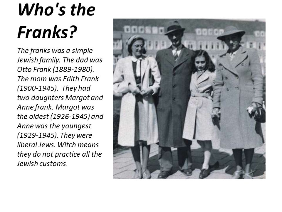 Who s the Franks. The franks was a simple Jewish family.